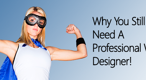If your web designer needs goggles and a cape, run the other way.
